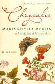 Chrysalis: Maria Sibylla Merian and the Secrets of Metamorphosis