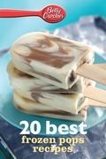 Betty Crocker 20 Best Frozen Pops Recipes