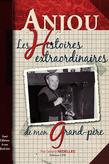 Anjou, les histoires extraordinaires de mon grand-père