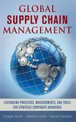 Global Supply Chain Management: Leveraging Processes, Measurements, and Tools for Strategic Corporate Advantage