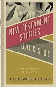 New Testament Stories from the Back Side: Bible Stories with a Twist