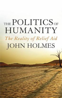 The Politics Of Humanity: The Reality of Relief Aid