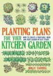 Planting Plans For Your Kitchen Garden: How to Create a Vegetable, Herb and Fruit Garden in Easy Stages