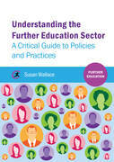Understanding the Further Education Sector: A critical guide to policies and practices