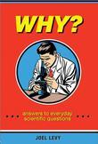 Why?: Answers to Everyday Scientific Questions