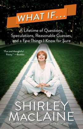 What If . . .: A Lifetime of Questions, Speculations, Reasonable Guesses, and a Few Things I Know for Sure