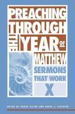 Preaching Through the Year of Matthew: Sermons that Work X