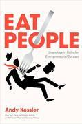 Eat People: And Other Unapologetic Rules for Game-Changing Entrepreneurs