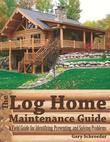 The Log Home Maintenance Guide: A Field Guide for Identifying, Preventing, and Solving Problems