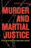Murder and Martial Justice: Spying and Retribution in World War II America