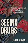Seeing Drugs: Modernization, Counterinsurgency, and U.S. Narcotics Control in the Third World, 1969-1976