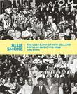 Blue Smoke: The Lost Dawn of New Zealand Popular Music, 19181964