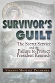 Survivor's Guilt: The Secret Service and the Failure to Protect President Kennedy