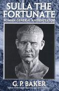 Sulla the Fortunate: Roman General and Dictator