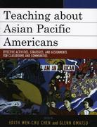 Teaching about Asian Pacific Americans: Effective Activities, Strategies, and Assignments for Classrooms and Communities