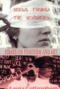 Seeing Through the Seventies: Essays on Feminism and Art
