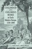 Childhood and Children's Books in Early Modern Europe 1550-1800