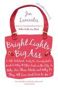 Bright Lights, Big Ass: A Self-Indulgent, Surly, Ex-Sorority Girl's Guide to Why it Often Sucks in the City, or Who are These Idiots and Why Do They A