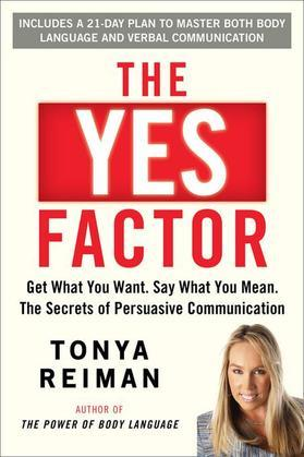 The Yes Factor: Get What You Want. Say What You Mean.