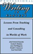 Professional Writing in Context: Lessons from Teaching and Consulting in Worlds of Work