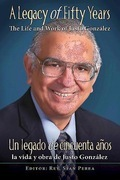 A Legacy of Fifty Years: The Life and Work of Justo González: Un legado de cincuenta años: la vida y obra de Justo González