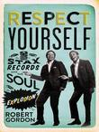 Respect Yourself: Stax Records and the Soul Explosion
