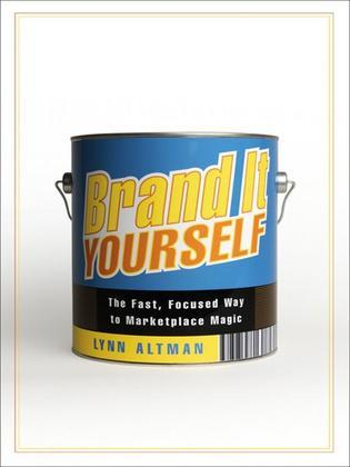 Brand It Yourself: The Fast, Focused Way to Marketplace Magic