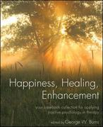 Happiness, Healing, Enhancement: Your Casebook Collection For Applying Positive Psychology in Therapy