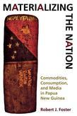 Materializing the Nation: Commodities, Consumption, and Media in Papua New Guinea