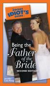 The Pocket Idiot's Guide to Being the Father of the Bride, 2nd Edition