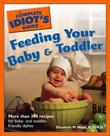 M.S., R.D., Elizabeth M. Ward - The Complete Idiot's Guide to Feeding your Baby and Toddler