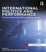 International Politics and Performance: Critical Aesthetics and Creative Practice