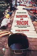 Salvation and Suicide: An Interpretation of Jim Jones, the Peoples Temple, and Jonestown