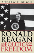 Ronald Reagan and the Politics of Freedom