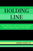 Holding the Line: Race, Racism, and American Foreign Policy Toward Africa, 1953-1961