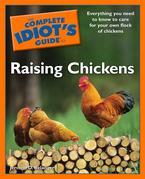 The Complete Idiot's Guide to Raising Chickens