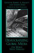 Democratizing Global Media: One World, Many Struggles