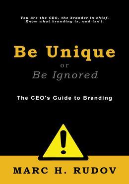 Be Unique or Be Ignored: The CEO's Guide to Branding