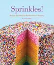 Sprinkles!: Recipes and Ideas for Rainbowlicious Desserts