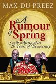 A Rumour of Spring: South Africa After 20 Years of Democracy