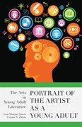 Portrait of the Artist as a Young Adult: The Arts in Young Adult Literature