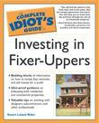 The Complete Idiot's Guide to Investing In Fixer-Uppers