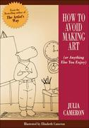 Julia Cameron - How to Avoid Making Art