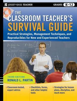 The Classroom Teacher's Survival Guide: Practical Strategies, Management Techniques and Reproducibles for New and Experienced Teachers