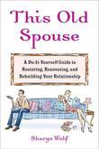 This Old Spouse: Tips and Tools for Keeping the Honeymoon Glow