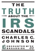 The Truth About the IRS Scandals