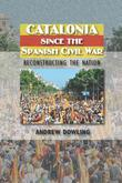 Catalonia Since the Spanish Civil War: Reconstructing the Nation