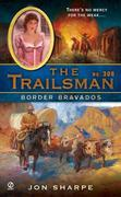 The Trailsman #308: Border Bravados
