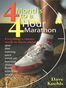 Four Months to a Four-Hour Marathon: Everything a Runner Needs to Know About Gear, Diet, Training, Pace, Mind-set,Burnout, Shoes, Fluids, Schedules, G