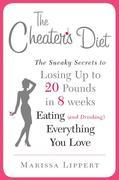 The Cheater's Diet: The Sneaky Secrets to Losing Up to 20 Pounds in 8 Weeks Eating (and Drinking) Ev erything You Love